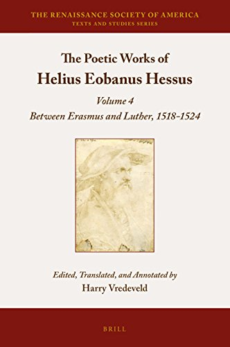 9789004323148: The Poetic Works of Helius Eobanus Hessus: Between Erasmus and Luther, 1518-1524 (Renaissance Society of America)