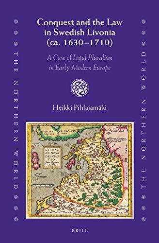Conquest and the Law in Swedish Livonia (ca. 16301710) (Northern World): Heikki Pihlajamäki
