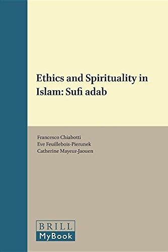 Ethics and Spirituality in Islam: Sufi Adab: Chiabotti, Francesco (Editor)/