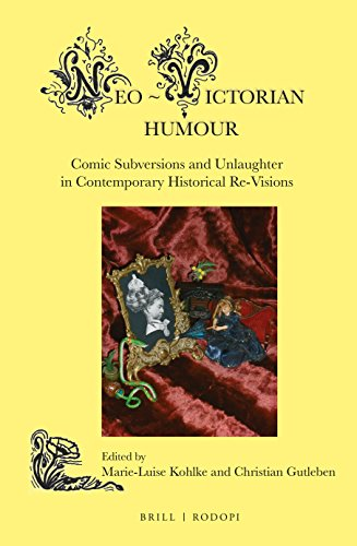 Neo-Victorian Humour: Comic Subversions and Unlaughter in: Edited by Marie-Luise