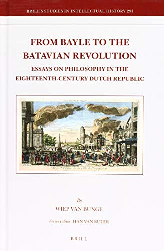 9789004359550: From Bayle to the Batavian Revolution: Essays on Philosophy in the Eighteenth-Century Dutch Republic