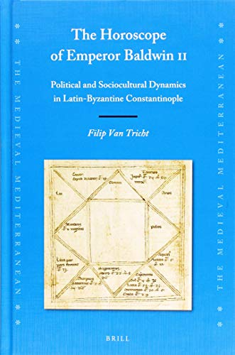 9789004372443: The Horoscope of Emperor Baldwin II: Political and Sociocultural Dynamics in Latin-byzantine Constantinople