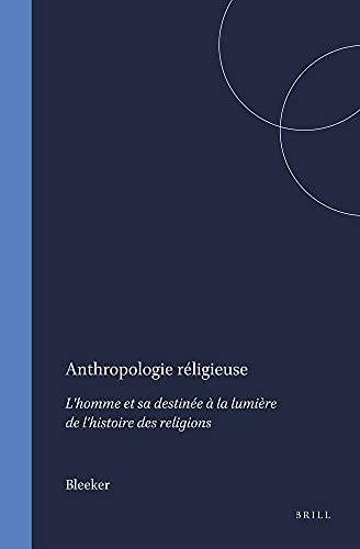 Anthropologie religieuse: L'homme et sa destinee a: Bleeker