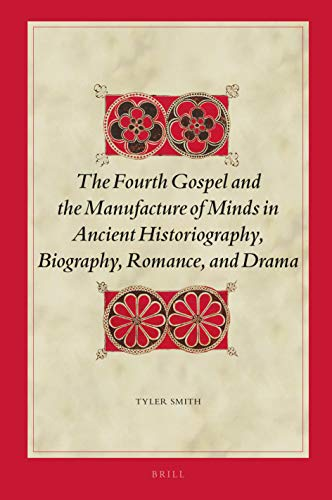 9789004396036: The Fourth Gospel and the Manufacture of Minds in Ancient Historiography, Biography, Romance, and Drama