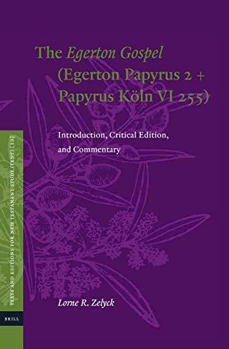 9789004409323: The Egerton Gospel (Egerton Papyrus 2 + Papyrus Köln VI 255): Introduction, Critical Edition, and Commentary