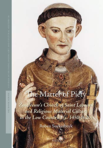 9789004426306: The Matter of Piety: Zoutleeuw's Church of Saint Leonard and Religious Material Culture in the Low Countries (C. 1450-1620)