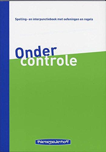 9789006103144: Onder controle: spelling- en interpunctieboek met oefeningen en regels