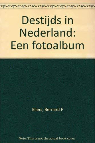 Destijds in Nederland. Een fotoalbum: EILERS, BERNARD F.; ZAAL, WIM