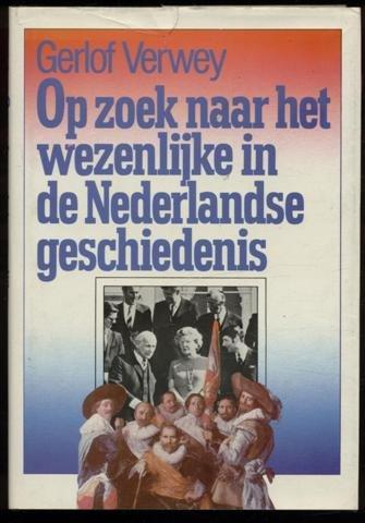 Op zoek naar het wezenlijke in de Nederlandse geschiedenis.: Verwey, Gerlof.
