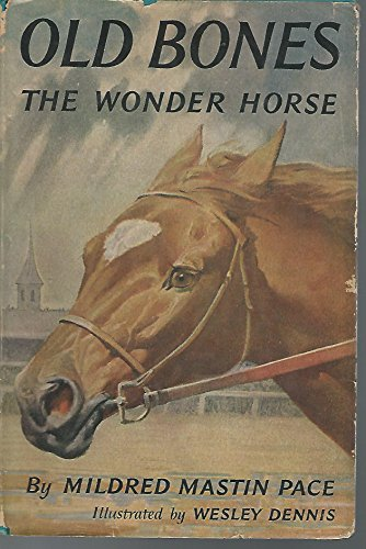 Old Bones, the Wonder Horse: Pace, Mildred Mastin