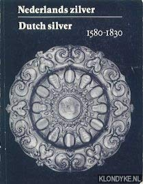 Nederlands zilver : Dutch silver : 1580-1830