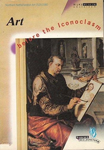 Art before the Iconoclasm. Northern Netherlandish art, 1525-1580 (De Eeuw van de beeldenstorm) (...