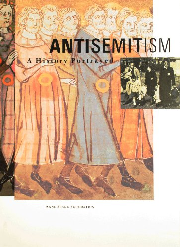 Antisemitism, a history portrayed: Anne Frank Foundation,