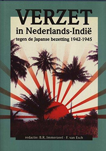 Verzet in Nederlands-Indië tegen de Japanse bezetting 1942-1945.: Immerzeel, B.R. & F. van ...