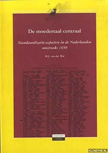 9789012082983: De moedertaal centraal: Standaardisatie-aspecten in de Nederlanden omstreeks 1650 (Nederlandse cultuur in Europese context) (Dutch Edition)
