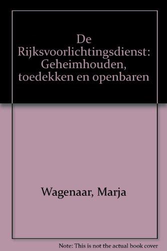 De Rijksvoorlichtingsdienst : geheimhouden, toedekken en openbaren : de rol van de ...