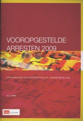 Vooropgestelde arresten 2009 : ontwikkelingen in de strafrechtelijke jurisprudentie 2009.: Silvis, ...