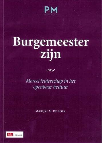 9789012574853: Burgemeester zijn / druk 1: moreel leiderschap in het openbaar bestuur