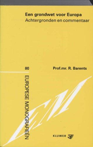 Een grondwet voor Europa : achtergronden en commentaar.: Barents, René.