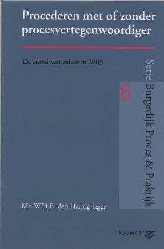 Procederen met of zonder procesvertegenwoordiger : de stand van zaken in 2005.: Hartog Jager, W.H.B...