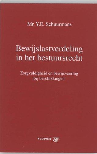 Bewijslastverdeling in het bestuursrecht : zorgvuldigheid en bewijsvoering bij beschikkingen.: ...