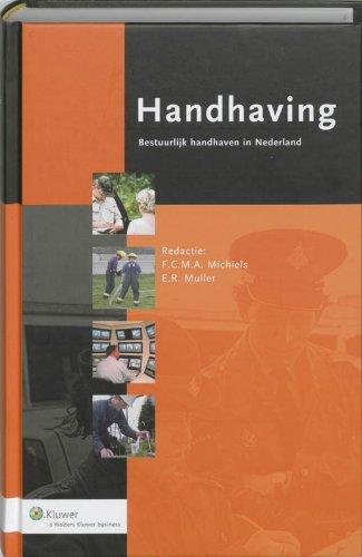 Handhaving : bestuurlijk handhaven in Nederland.: Michiels, F.C.M.A. & E.R. Muller (eds.)