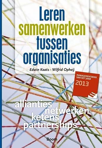 Leren samenwerken tussen organisaties: samen bouwen aan: Kaats, Edwin/ Opheij,