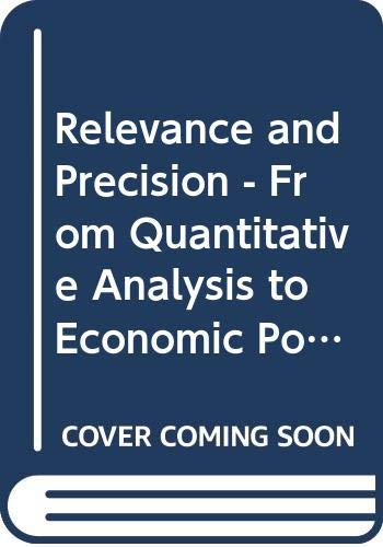 Relevance and Precision: From Quantitative Analysis to Economic Policy. Essays in Honour of Pieter ...