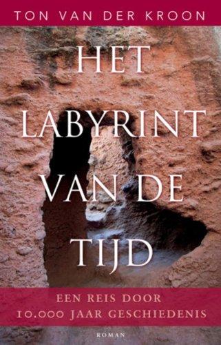 Het labyrint van de tijd. Een reis door 10.000 jaar geschiedenis - Kroon, Ton van der