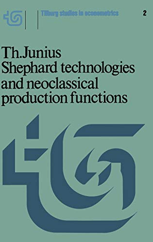 Shephard Technologies and Neoclassical Production Functions. Tilburg Studies in Econometrics, Vol. 2 - Junius, Th.