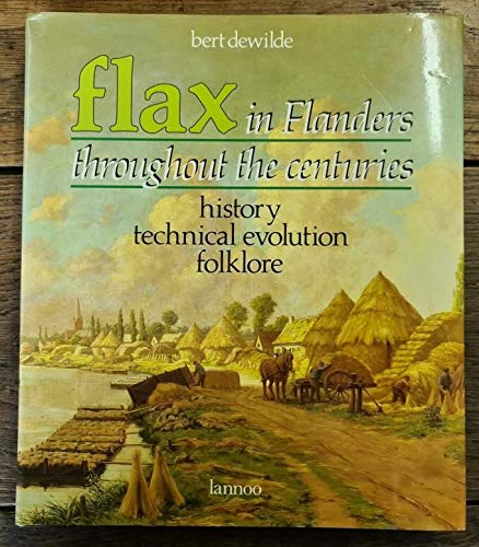 9789020914986: Flax in Flanders Throughout the Centuries History, Technical Evolution, Folklore
