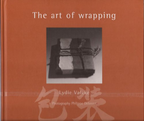The Art of Wrapping: Valcke, Lydie; Pauwels, Ivo (text); Debeerst, Philippe (photographer)