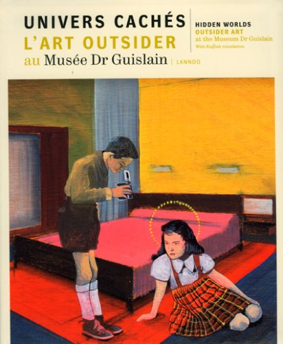 Hidden Worlds: Outsider Art: Curators of the De Stadshof & Guislain Museums