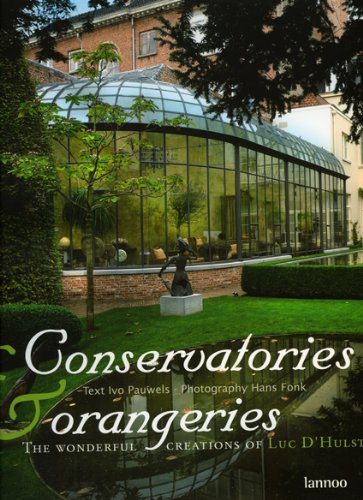 Conservatories and Orangeries: The Wonderful Creations of Luc D'Hulst: Pauwels, Ivo