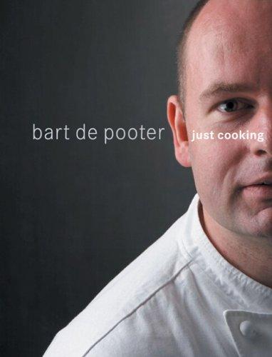 Just Cooking: Bart de Pooter: De Bart Pooter