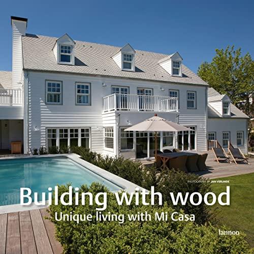 Building with Wood: Unique Living with Mi Casa := Bouwen met Hout: Uniek Wonen met Mi Casa := ...