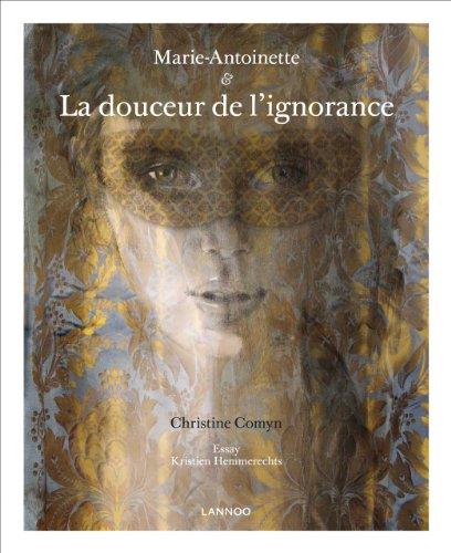 Marie-Antoinette: La douceur de l'ignorance: Comyn, Christine