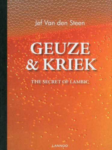 Geuze & Kriek: The Secret of Lambic: Steen, Jef Van