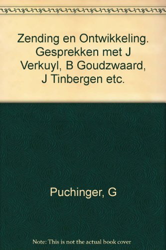 Zending en Ontwikkeling. Gesprekken met J Verkuyl, B Goudzwaard, J Tinbergen etc.: Puchinger, G