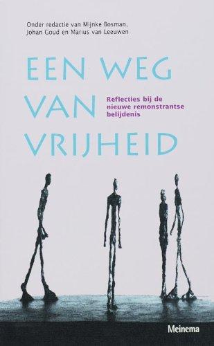 Een weg van vrijheid. Reflecties bij de nieuwe remonstrantse belijdenis - Bosman, Mijnke Johan Goud Marius van Leeuwen (red.)