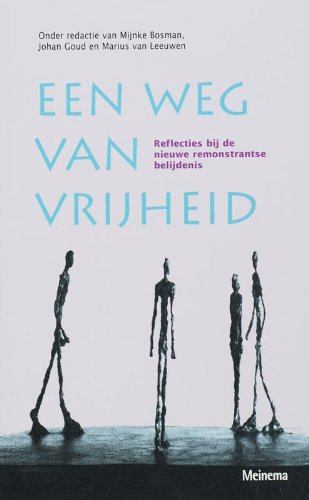 Een weg van vrijheid. Reflecties bij de nieuwe remonstrantse belijdenis - Bosman, MijnkeJohan GoudMarius van Leeuwen (red.)