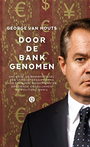 9789021403076: Door de bank genomen: ons geld- en bankenstelsel: een verbijsterend drama over schulden, woekerwinsten, groeiende ongelijkheid en politieke onwil