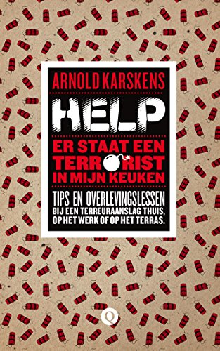 9789021403328: Help, er staat een terrorist in mijn keuken: tips en overlevingslessen bij een terreuraanslag thuis, op het werk of op het terras