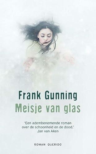 Meisje van glas. Roman.: Gunning, Frank.