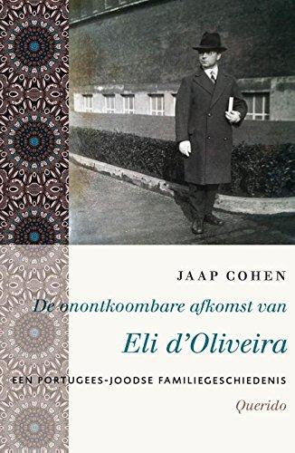 9789021456775: De onontkoombare afkomst van Eli d'Oliveira: een Portugees-Joodse familiegeschiedenis