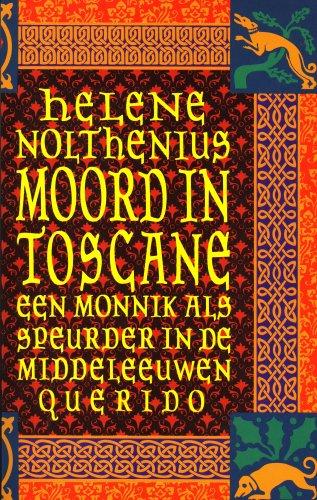 Moord in Toscane : een monnik als speurder in de Middeleeuwen.: Nolthenius, H�l�ne.