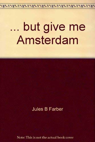 But Give Me Amsterdam: Farber, Jules B.