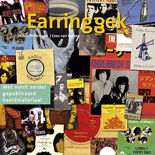 9789021552804: Earringgek: een halve eeuw Golden Earring, een leven lang fervent verzamelen, een eeuwigheid aan passie en plezier