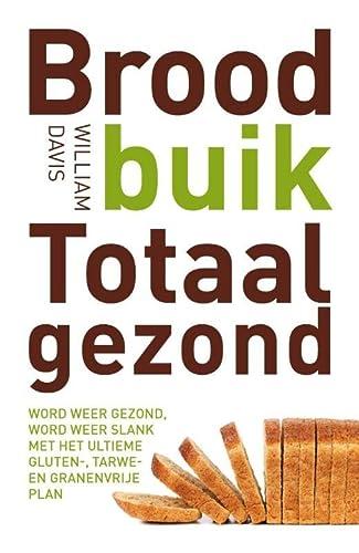 9789021557908: Broodbuik totaal gezond: word weer gezond, word weer slank met het ultieme gluten-, tarwe- en granenvrije plan