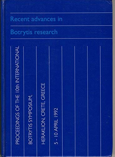 Recent Advances in Botrytis Research: Proceedings of the 10th International Botrytis Symposium, ...